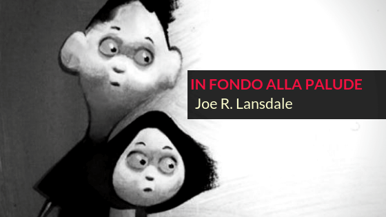 in fondo alla palude joes r. lansdale